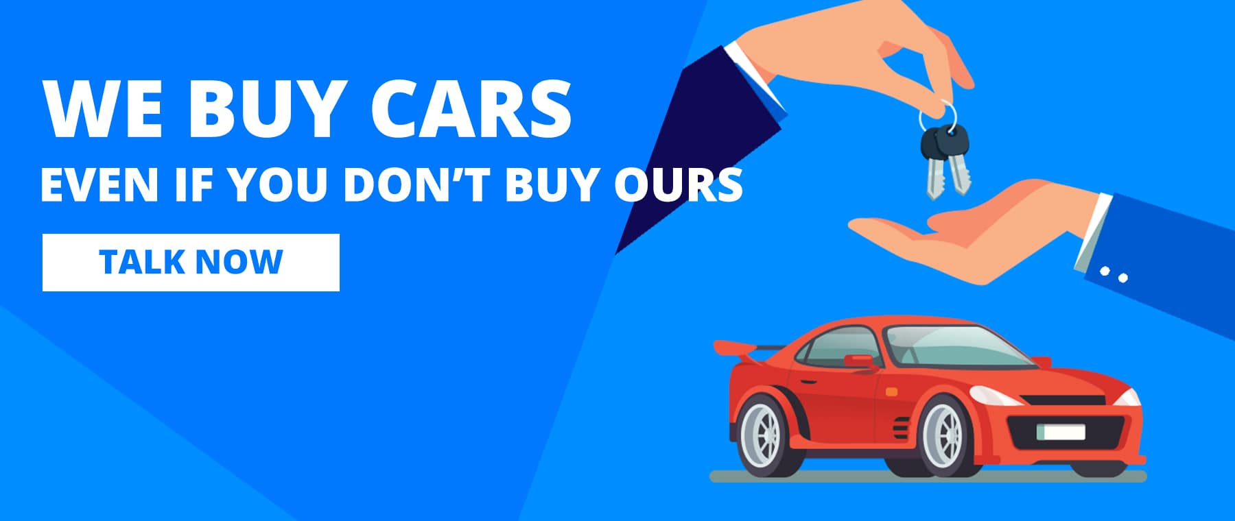 We Buy Cars. Even If you don't buy ours