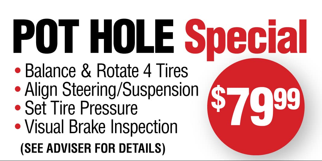 $79.99 Pot Hole Special includes balance & rotate 4 tires, align steering/suspension, set tire pressure and visual brake inspection