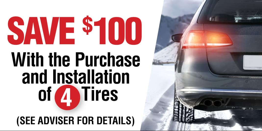 Save $100 with the purchase and installation of 4 tires.