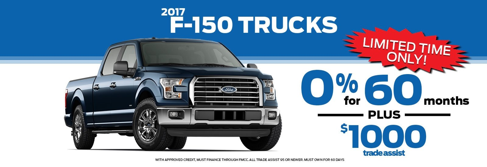 Get 0% for 60 months plus $1000 trade assist on new  2017 F-150 Trucks