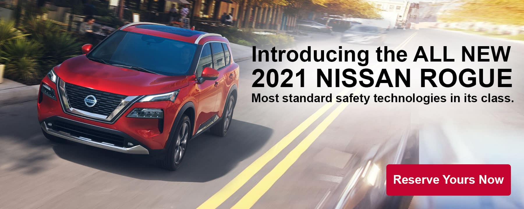 Introducing the All-New 2021 Nissan Rogue. Reserve Yours Now!