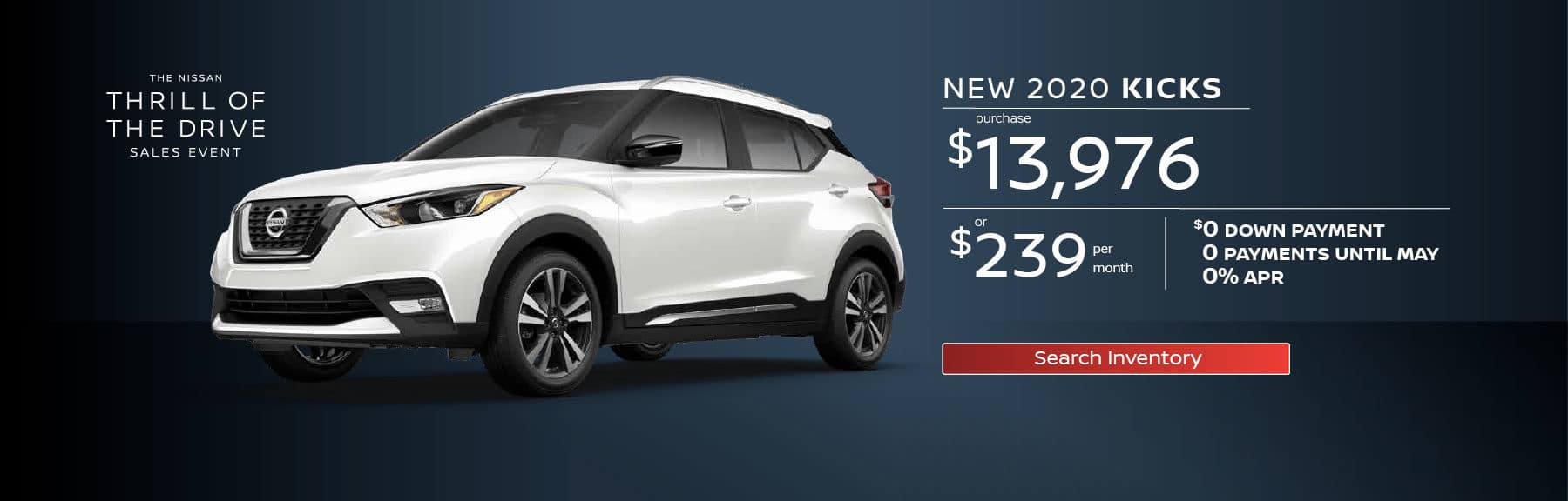 New 2020 Kicks $13,976, or $239 per month, $0 down, 0 payments until May, 0% APR,