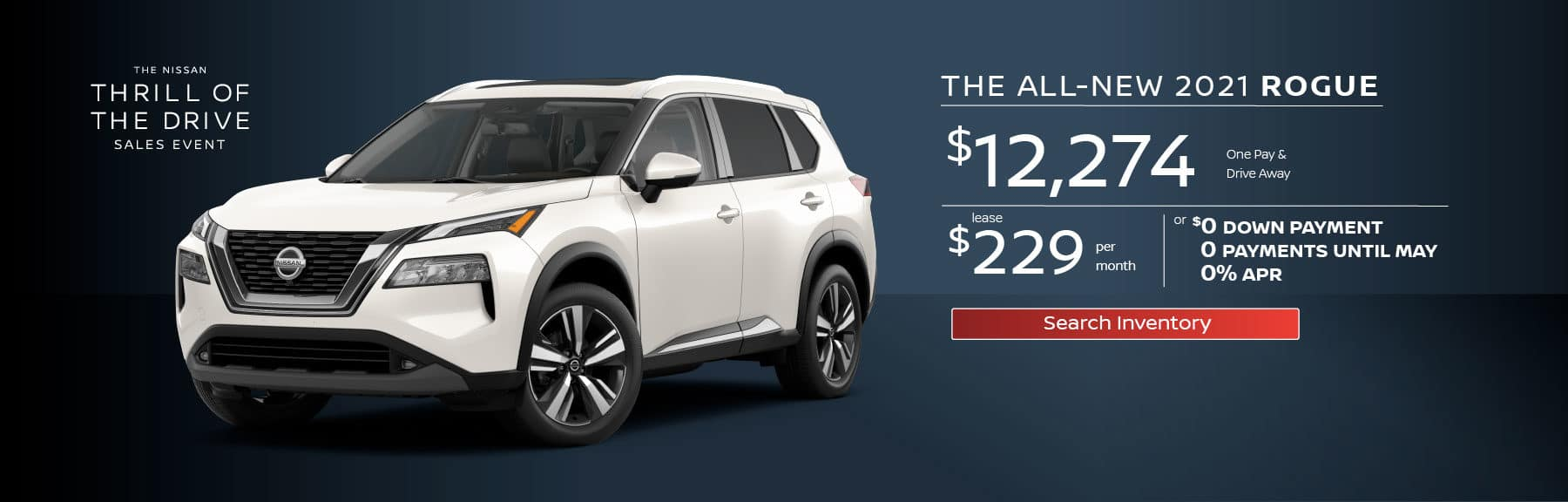 2021 Rogue One Pay & Drive Away for $12,274 or $229 per month for 36 months, or $0 down, 0 payments until May, 0% APR